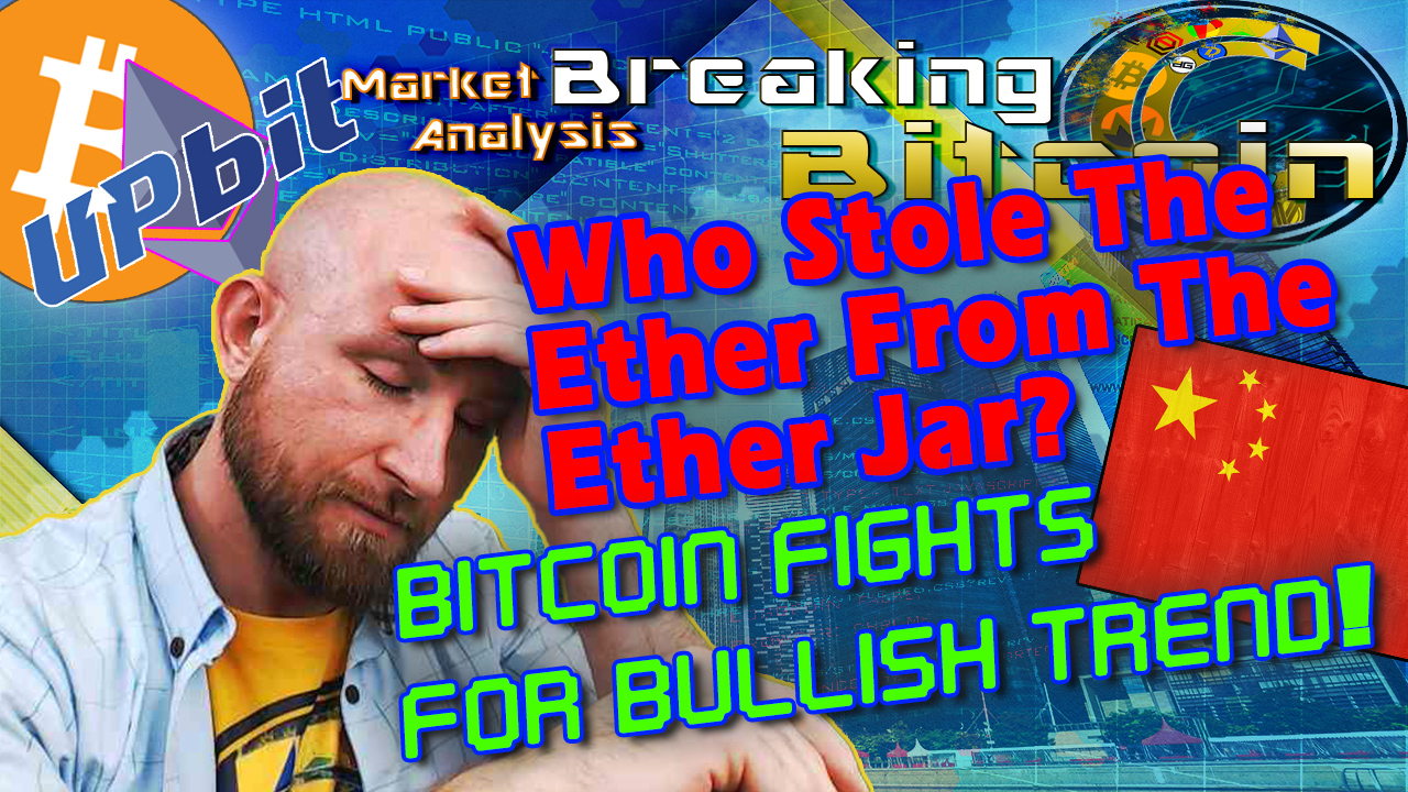 text who stole the ether from the ethereum jar? Bitcoin fights for bullish trend! next to justin thinking sadly with hand on head with china flag upbit logo eth logo bitcoin logo and graphic background